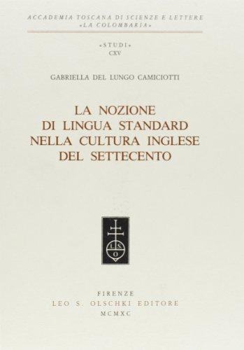La nozione di lingua standard nella cultura inglese del Settecento.: Del Lungo Camiciotti,Gabriella...