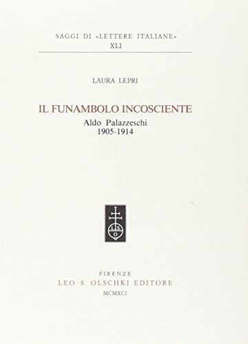 Il funambolo incoscente. Aldo Palazzeschi (1905-1914).: Lepri,Laura.