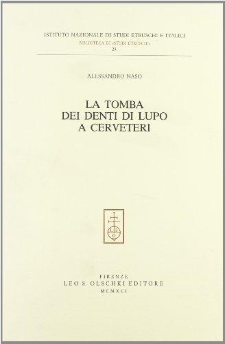 LA TOMBA DEI DENTI DI LUPO A CERVETERI.: NASO Alessandro.
