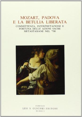 """MOZART, PADOVA E LA """"BETULIA LIBERATA"""". Committenza, interpretazione e fortuna delle ..."""