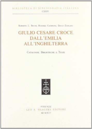 Giulio Cesare Croce dall'Emilia all'Inghilterra. Cataloghi, biblioteche e testi.: Bruni,...