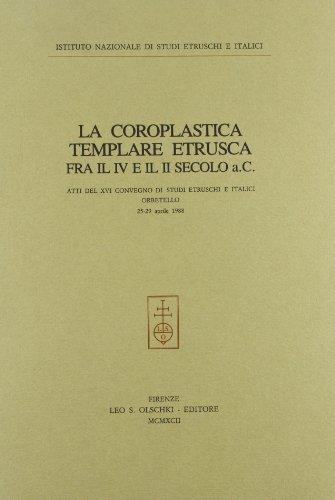 LA COROPLASTICA TEMPLARE ETRUSCA FRA IL IV E IL II SECOLO A.C. Atti del XVI Convegno di studi ...