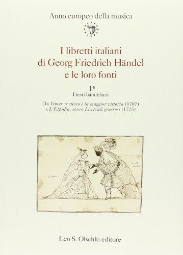 I LIBRETTI ITALIANI DI GEORG FRIEDRICH HÄNDEL E LE LORO FONTI. Vol. I*: I testi hä...
