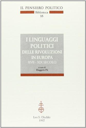 I LINGUAGGI POLITICI DELLE RIVOLUZIONI IN EUROPA. XVII-XIX SECOLO. Atti del Convegno (Lecce, 11-13 ...