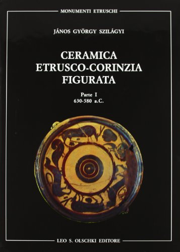 CERAMICA ETRUSCO-CORINZIA FIGURATA. 630-550 a.C. 1992-1999.: SZILÁGYI János György.