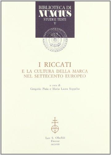 I Riccati e la cultura della Marca nel Settecento europeo.: Atti del Convegno internazionale di ...