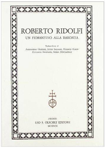 Roberto Ridolfi. Un fiorentino alla Baronta.: Olschki,A. Balsamo,L. Garin,E. Spadolini,G. ...