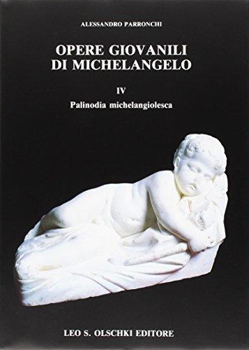 Opere giovanili di Michelangelo. Vol. IV. Palinodia michelangiolesca.: Parronchi,Alessandro.