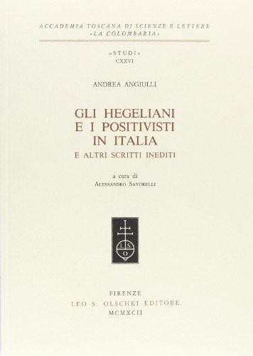 """""""GLI HEGELIANI E I POSITIVISTI IN ITALIA"""" E ALTRI SCRITTI INEDITI.: ANGIULLI Andrea."""
