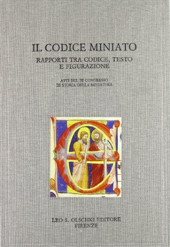 IL CODICE MINIATO. Rapporti tra codice, testo e figurazione. Atti del III Congresso di Storia della...