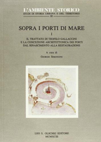 Sopra i porti di mare. Vol. I. Il trattato di Teofilo Gallaccini e la concezione architettonica dei...