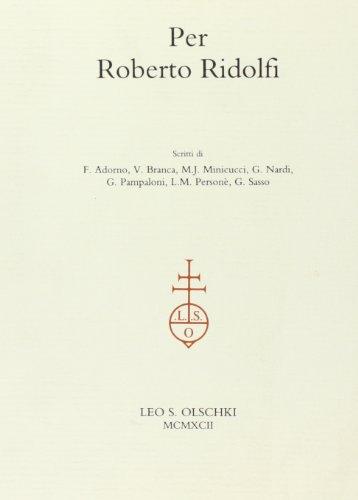 Per Roberto Ridolfi.: Adorno,F. Branca,V. Minicucci,M.J. Nardi,G. Pampaloni,G.Person�,L.M.