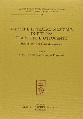 NAPOLI E IL TEATRO MUSICALE IN EUROPA TRA SETTE E OTTOCENTO. Studi in onore di Friedrich Lippmann.:...
