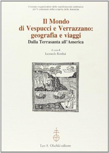 Il mondo di Vespucci e Verrazzano. Geografie e viaggi dalla Terrasanta all'America.