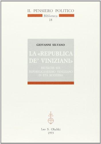 """""""La """" Republica de' Viniziani"""". Ricerche sul repubblicanesimo veneziano in et&..."""