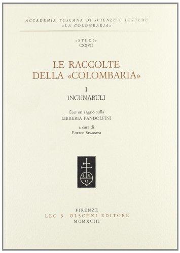 Le Raccolte della Colombaria. I. Incunabuli. Con un saggio sulla libreria Pandolfini.: --
