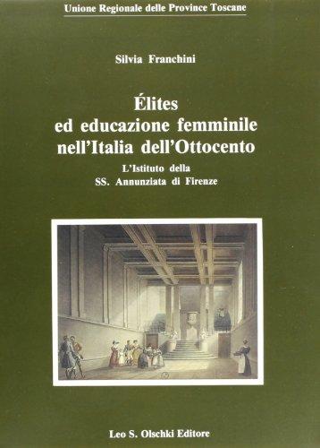 Elites Ed Educazione Femminile Nell'Italia Dell'Ottocento: L'Istituto Della SS. Annunziata Di Firenze (8822240413) by Silvia Franchini