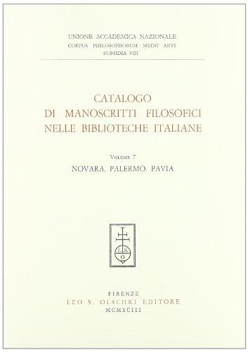 CATALOGO DI MANOSCRITTI FILOSOFICI NELLE BIBLIOTECHE ITALIANE. Vol. VII: Novara, Palermo, Pavia.: ...