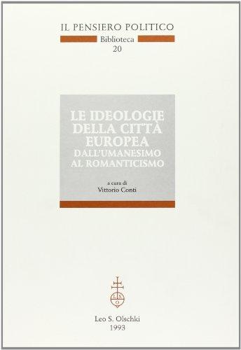 LE IDEOLOGIE DELLA CITTA' EUROPEA DALL'UMANESIMO AL ROMANTICISMO.: CONTI V. (a cura di).