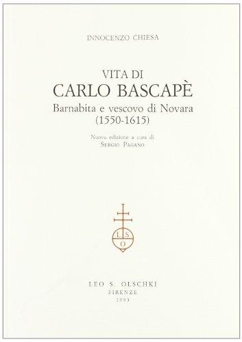 VITA DI CARLO BASCAPE', BARNABITA E VESCOVO DI NOVARA (1550-1615).: CHIESA Innocenzo.