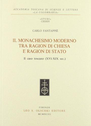 IL MONACHESIMO MODERNO TRA RAGION DI CHIESA E RAGION DI STATO. Il caso toscano (XVI-XIX sec.).: ...