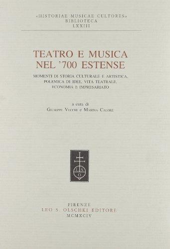 TEATRO E MUSICA NEL SETTECENTO ESTENSE. Momenti di storia culturale e artistica, polemica di idee, ...