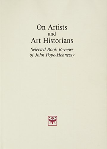 ON ARTISTS AND ART HISTORIANS. Selected Book-Reviews of John Pope-Hennessy.