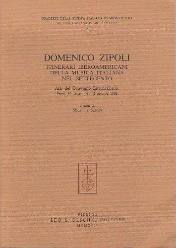 DOMENICO ZIPOLI. Itinerari iberoamericani della musica italiana nel Settecento. Atti del Convegno ...