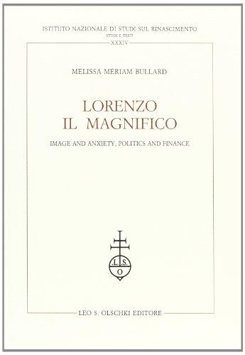 Lorenzo il Magnifico. : Image, anxiety, politics: Bullard Melissa Meriam
