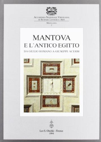 MANTOVA E L'ANTICO EGITTO. Da Giulio Romano a Giuseppe Acerbi. Atti del Convegno di studi (...