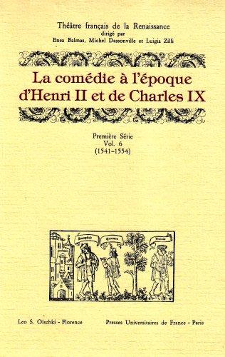 LA COMEDIE A L'EPOQUE D'HENRI II ET DE CHARLES IX. (1541-1554). Première Sé...