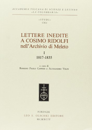 LETTERE INEDITE A COSIMO RIDOLFI NELL'ARCHIVIO DI MELETO. 1994-1999.: COPPINI R.P. / VOLPI A. ...