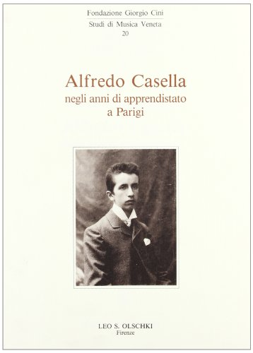 ALFREDO CASELLA NEGLI ANNI DI APPRENDISTATO A PARIGI. Atti del Convegno Internazionale di Studi. ...