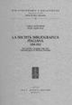 La Società Bibliografica Italiana (1896-1915). Note storiche e inventario delle carte ...