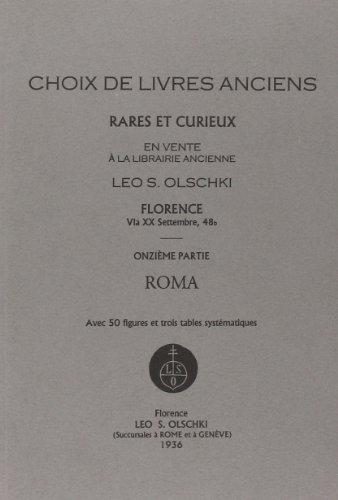 CHOIX DE LIVRES ANCIENS RARES ET CURIEUX. 11ME VOL.:. Roma. Cat CXV.: OLSCHKI Leo S.