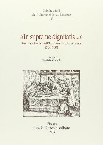"""""""IN SUPREME DIGNITATIS"""". Per la storia dell'Università di Ferrara (1391-1991)..."""