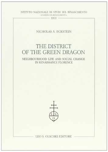 The District of the Green Dragon: Neighbourhood Life and Social Change in Renaissance Florence (...