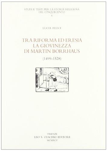 TRA RIFORMA ED ERESIA. La giovinezza di Marthin Borrhaus (1499-1528).: FELICI Lucia.