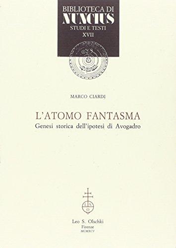L'atomo fantasma. Genesi storica dell'ipotesi di Avogadro.: Ciardi,Marco.