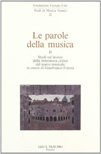 Le Parole della musica. Vol. II.Studi sul lessico della letteratura critica del teatro musicale in ...