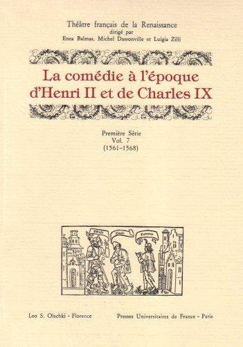 LA COMÉDIE À L'ÉPOQUE D'HENRI II ET DE CHARLES IX (1561-1568).: ...