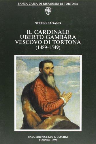 Il cardinale Uberto Gambara vescovo di Tortona (1489-1549).: Pagano,Sergio.