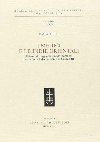 I Medici e le Indie orientali. Il diario di viaggio di Placido Ramponi emissario in India per conto...