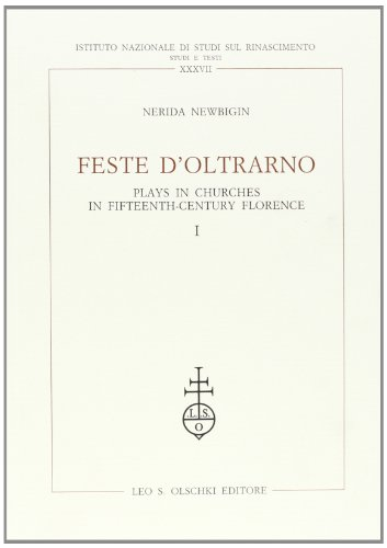 FESTE D'OLTRARNO. Play in churches in fifteenth-century Florence.: NEWBIGIN Nerida.