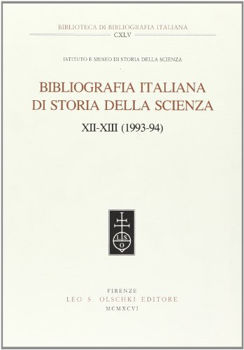 BIBLIOGRAFIA ITALIANA DI STORIA DELLA SCIENZA. VOLL. XII-XIII (1993-94).