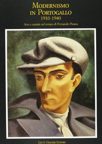 Modernismo in Portogallo: 1910-1940: Arte E Societa Nel Tempo Di Fernando Pessoa