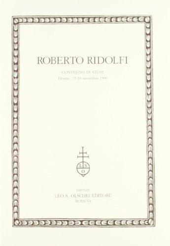 Roberto Ridolfi. Atti del Convegno di Studi (Fi: AA.VV