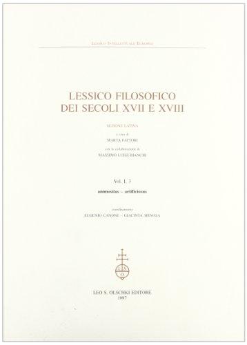 LESSICO FILOSOFICO DEI SECOLI XVII E XVIII. VOL. I, 3. (animositas - artificiosus). Sezione latina....