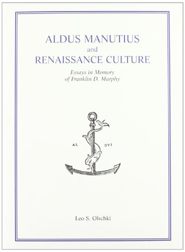 ALDUS MANUTIUS AND RENAISSANCE CULTURE. Essay in memory of Franklin D.Murphy. Acts of an ...