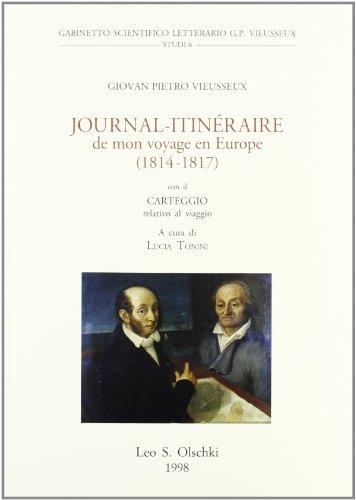 JOURNAL ITINÉRAIRE DE MON VOYAGE EN EUROPE (1814-1817). Con il carteggio relativo al viaggio...